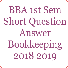 BBA 1st Sem Short Question Answer Bookkeeping 2018 2019